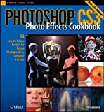 Photoshop CS3 Photo Effects Cookbook: 53 Easy-to-Follow Recipes for Digital Photographers, Designers, and Artists
