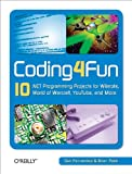 Coding4Fun: 10 .NET programming projects for Wiimote, World of Warcraft, YouTube, and more