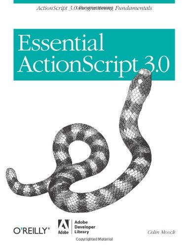 Essential ActionScript 3.0: ActionScript 3.0 Programming Fundamentals