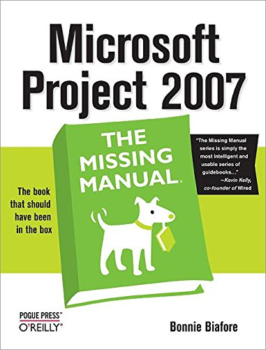 Microsoft Project 2007: The Missing Manual - Bonnie Biafore