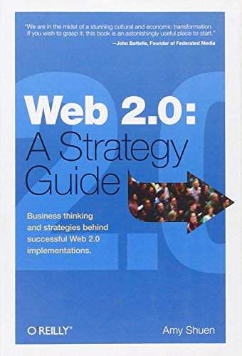Web 2.0: A Strategy Guide: Business thinking and strategies behind successful Web 2.0 implementations - Amy Shuen