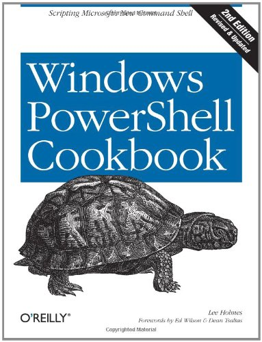 Windows PowerShell Cookbook: The Complete Guide to Scripting Microsoft's New Command Shell