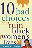10 Bad Choices That Ruin Black Women's Lives - book cover picture