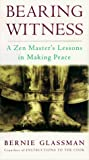 Bearing Witness : A Zen Master's Lessons in Making Peace - book cover picture