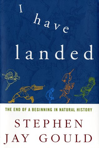 I Have Landed: The End of a Beginning in Natural History, Gould, Stephen Jay