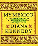 My Mexico : A Culinary Odyssey with More Than 300 Recipes