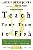 Buy Teach Your Team to Fish: Using Ancient Wisdom for Inspired Teamwork from Amazon