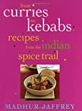 From Curries to Kebabs : Recipes from the Indian Spice Trail