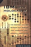 IBM and the Holocaust: The Strategic Alliance between Nazi Germany and America\'s Most Powerful Corporation
