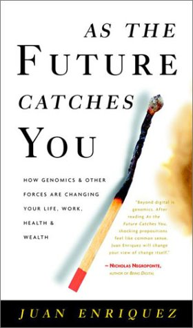 HARDCOVER Edition -- As The Future Catches You : How Genomics and Other Forces Are Changing Your Life, Work, Health and Wealth - by Juan Enriquez - Nonfiction - ISBN 0-609-60903-3 / ISBN 0609609033