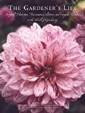The Gardener's Life: Inspired Plantsmen, Passionate Collectors, and Singular Visions in the World of Gardening