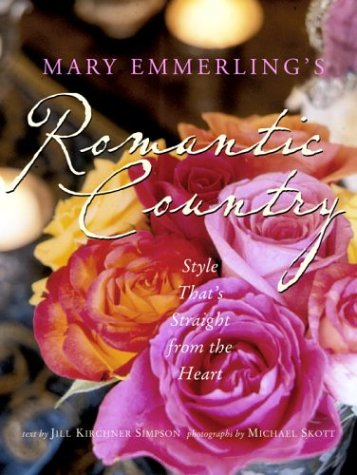 Mary Emmerling's Romantic Country: Style That's Straight from the Heart - Mary Emmerling
