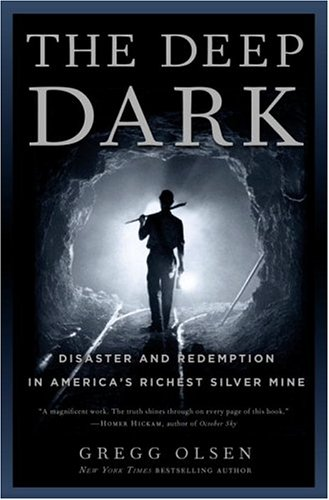 The Deep Dark: Disaster and Redemption in America's Richest Silver Mine, Olsen, Gregg