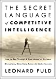 Buy The Secret Language of Competitive Intelligence: How to See Through and Stay Ahead of Business Disruptions, Distortions, Rumors, and Smoke Screens from Amazon