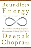 Boundless Energy: The Complete Mind/Body Program for Overcoming Chronic Fatigue (Perfect Health Library Series , No 3)