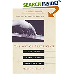 The Art of Practicing : A Guide to Making Music from the Heart