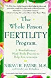 The Whole Person Fertility Program(SM) : A Revolutionary Mind-Body Process to Help You Conceive