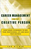 Career Management for the Creative Person Right-Brain Techniques to Run Your Professional Life and Build Your Business