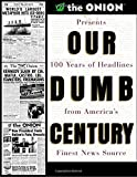 Our Dumb Century: The Onion Presents 100 Years of Headlines from America's Finest News Source - book cover picture