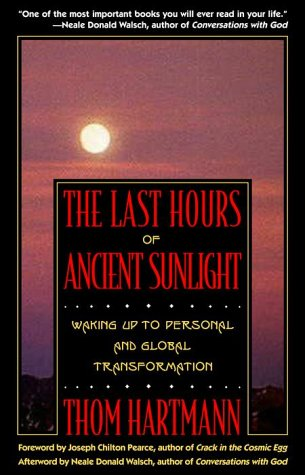 The Last Hours of Ancient Sunlight: Waking Up to Personal and Global Transformation, Thom Hartmann