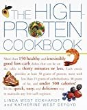 The High-Protein Cookbook : More than 150 healthy and irresistibly good low-carb dishes that can be on thetable in thirty minutes or less.