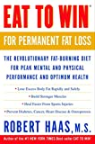 cover of Eat to Win for Permanent Fat Loss : The Revolutionary Fat-Burning Diet for Peak Mental and Physical Performance andOptimum Health