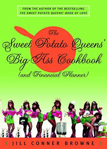 The Sweet Potato Queens' Big-Ass Cookbook (and Financial Planner), Jill Conner Browne