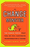 Buy The Change Monster: The Human Forces That Fuel or Foil Corporate Transformation and Change from Amazon