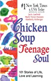 Chicken Soup for the Teenage Soul: 101 Stories of Life, Love and Learning (Chicken Soup for the Teenage Soul (Paperback Health Communications)) - book cover picture