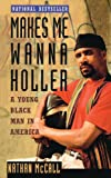 Makes Me Wanna Holler: A Young Black Man in America - book cover picture