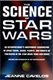 The Science of Star Wars: An Astrophysicist's Independent Examination of Space Travel, Aliens, Planets and Robots As Portrayed in the Star Wars Films and Books