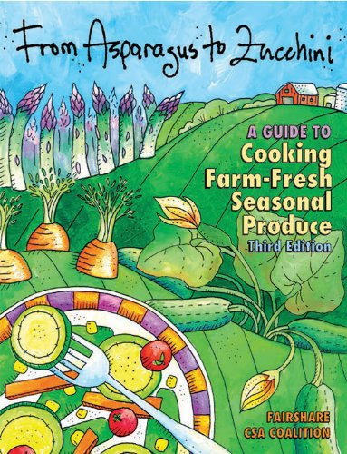 From Asparagus to Zucchini: A Guide to Cooking Farm-Fresh Seasonal Produce, 3rd Edition, FairShare CSA Coalition