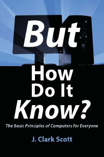 But How Do It Know? - The Basic Principles of Computers for Everyone - J Clark Scott