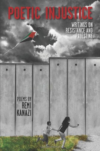Poetic Injustice: Writings on Resistance and Palestine (Includes CD), Remi Kanazi