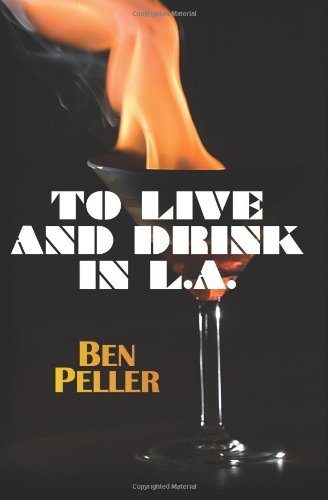 To Live and Drink in L.A. - Ben Peller