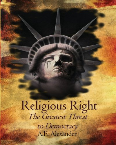 Religious Right: The Greatest Threat to Democracy by A.F. Alexander