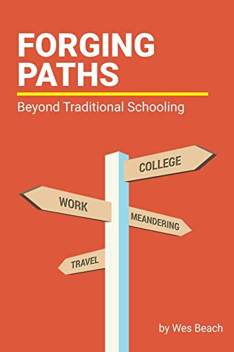 Forging Paths: Beyond Traditional Schooling, by Wes Beach