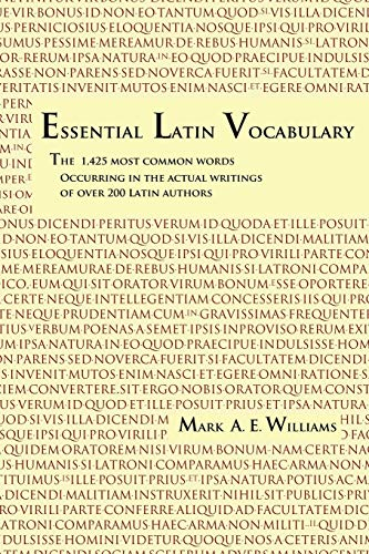 Essential Latin Vocabulary: The 1,425 Most Common Words Occurring in the Actual Writings of over 200 Latin Authors, Williams, Mark A. E.