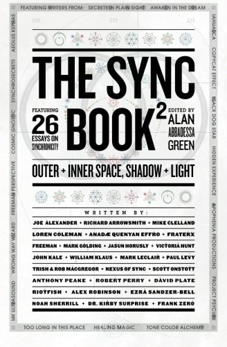The Sync Book 2: Outer + Inner Space, Shadow + Light: 26 Essays on Synchronicity (Volume 2), Abbadessa, Alan; Freeman; MacGregor, Trish; MacGregor, Rob; LeClair, Mark; X, Frater; Klaus, William; Plate, David; Clelland, Mike; Arrowsmith, Richard; Robinson, Alex; Peake, Anthony; Golding, Mark; Onstott, Scott; Surprise, Kirby; Horsley, Jason; Levy,