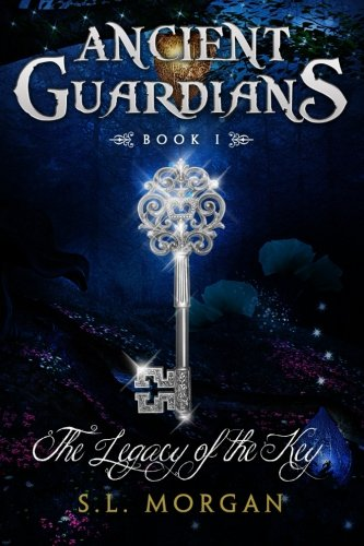 Ancient Guardians: The Legacy of the Key (Ancient Guardian Series, Book 1) (Volume 1) - S. L. Morgan