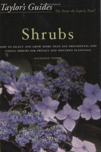 Taylor's Guide to Shrubs: How to Select and Grow More than 500 Ornamental and Useful Shrubs for Privacy, Ground Covers, and Specimen Plantings, Fisher, Kathleen