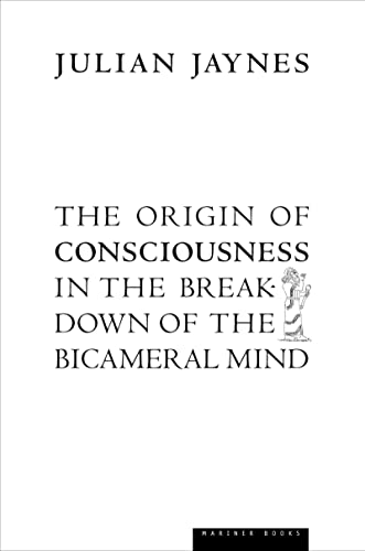 The Origin of Consciousness in the Breakdown of the Bicameral Mind, by Jaynes, J.