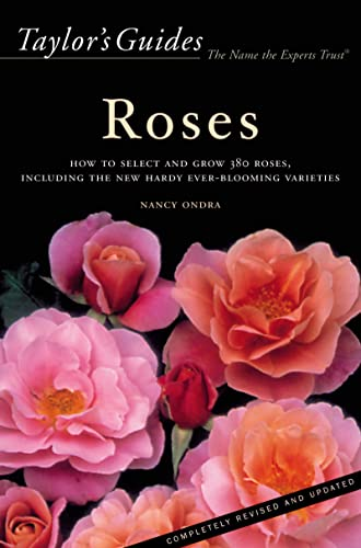 Taylors Guide to Roses: How to Select abd Grow 380 Roses, Including the New Hardy Ever-Blooming Varieties - Flexible Binding (Taylor's Gardening Guides)  by Nancy J. Ondra