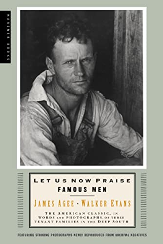Let Us Now Praise Famous Men: The American Classic, in Words and Photographs, of Three Tenant Families in the Deep South