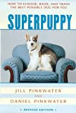 Superpuppy: How to Choose, Raise, and Train the Best Possible Dog for You