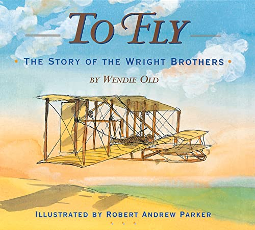 [To Fly: The Story of the Wright Brothers]