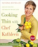 Cooking Thin with Chef Kathleen: 200 Easy Recipes for Healthy Weight Loss - book cover picture