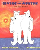 Irving and Muktuk - Two Bad Bears