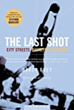 The Last Shot : City Streets, Basketball Dreams - book cover picture