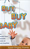 Buy Buy, Buy Baby: How Consumer Culture Manipulates Parents and Harms Young Minds from Amazon